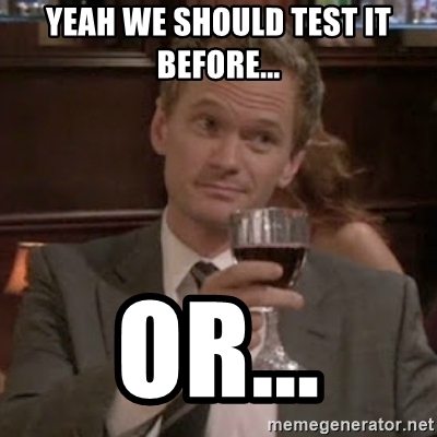 yeah-we-should-test-it-before-or